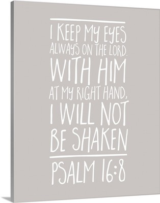Psalm 16:8 - Scripture Art in White and Grey